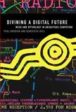 Divining a Digital Future : Mess and Mythology in Ubiquitous Computing, Dourish, Paul and Bell, Genevieve, 0262525895