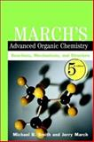 March's Advanced Organic Chemistry : Reactions, Mechanisms, and Structure, Smith, Michael B. and March, Jerry, 0471585890