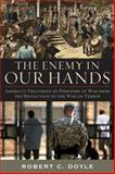 The Enemy in Our Hands : America's Treatment of Prisoners of War from the Revolution to the War on Terror, Doyle, Robert C., 0813125898