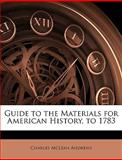 Guide to the Materials for American History, To 1783, Charles McLean Andrews, 1145535895