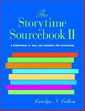 The Storytime Sourcebook II : A Compendium of 3500+ New Ideas and Resources for Storytellers, Cullum, Carolyn N., 1555705898