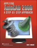Applying AutoCAD 2000 : A Step-by-Step Approach, Wohlers, Terry T. and McGraw-Hill Staff, 0026685892