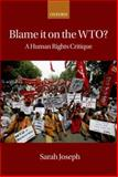 Blame It on the WTO? : A Human Rights Critique, Joseph, Sarah, 0199565899