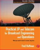 Practical IP and Telecom for Broadcast Engineering and Operations 9780240805894