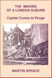 The Making of a London Suburb : Capital Comes to Penge, Spence, Martin, 0850365899
