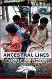 Ancestral Lines : The Maisin of Papua New Guinea and the Fate of the Rainforest, Barker, John, 1551115891