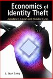 Economics of Identity Theft : Avoidance, Causes and Possible Cures, Camp, L. Jean, 0387345892