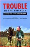 Trouble in the Triangle : Opium and the Conflict in Burma, , 974957589X