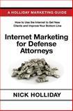 Internet Marketing for Defense Attorneys, Nick Holliday, 1456395890