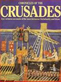 Chronicles of the Crusades : Eye-Witness Accounts of the Wars Between Christianity and Islam, Hallam, Elizabeth, 1858335892