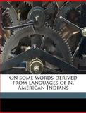 On Some Words Derived from Languages of N American Indians, J. Hammond Trumbull, 1149935898