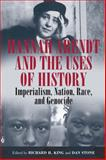Hannah Arendt and the Uses of History : Imperialism, Nation, Race, and Genocide, King, Richard H., 1845455894