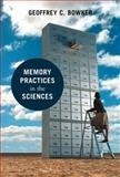 Memory Practices in the Sciences, Bowker, Geoffrey C., 0262025892