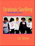 Strategic Spelling : Every Writer's Tool, Simon, Liz, 0325005893