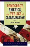 Democracy, America, and the Age of Globalization, Mandle, Jay R., 0521885892