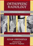 Orthopedic Radiology : A Practical Approach, Greenspan, Adam, 078171589X