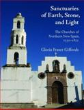 Sanctuaries of Earth, Stone, and Light : The Churches of Northern New Spain, 1530-1821, Giffords, Gloria Fraser, 0816525897