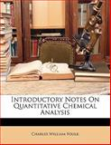 Introductory Notes on Quantitative Chemical Analysis, Charles William Foulk, 1141385899