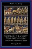 Warfare in the Ancient near East to 1600 BC : Holy Warriors at the Dawn of History, Hamblin, William J., 0415255899