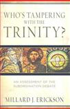 Who's Tampering with the Trinity? : An Assessment of the Subordination Debate, Erickson, Millard J. and Erickson, Millard, 0825425891