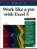 Work Like a Pro with Excel 5 for Windows, Prince, Anne, 0911625895