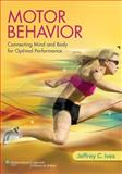 Motor Behavior : Connecting Mind and Body for Optimal Performance, Ives, Jeffrey C., 1451175892