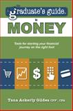 The Graduate's Guide to Money : Tools for Starting Your Financial Journey on the Right Foot, Gildea, Tana Ackerly, 0692265902
