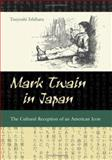 Mark Twain in Japan : The Cultural Reception of an American Icon, Ishihara, Tsuyoshi, 0826215904