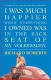 I Was Much Happier When Everything I Owned Was in the Back Seat of My Volkswagen, Richard Roberts, 0974965901
