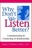 Why Don't We Listen Better? : Communicating and Connecting in Relationships, Petersen, Jim, 0979155908