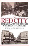 The Red City : Limoges and the French Nineteenth Century, Merriman, John, 0195035909