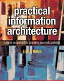 Practical Information Architecture : A Hands-on Approach to Structuring Successful Websites, Reiss, Eric L., 0201725908