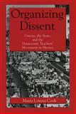 Organizing Dissent : Unions, the State, and the Democratic Teachers' Movement in Mexico, Cook, Maria Lorena, 0271025905