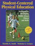 Student-Centered Physical Education, Timothy K. Smith and Nicholas G. Cestaro, 0880115904