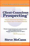 Client-Conscious Prospecting : How to Overcome Call Reluctance and Reach Your Full Sales Potential!, McCann, Steve, 0980035902