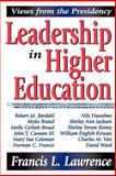 Leadership in Higher Education : Views from the Presidency, Lawrence, Francis L., 1412805902