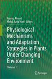 Physiological Mechanisms and Adaptation Strategies in Plants under Changing Environment : Volume 1, Ahmad, Parvaiz and Wani, Mohd Rafiq, 1461485908