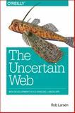The Uncertain Web, Larsen, Rob, 1491945907
