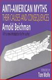 Anti-American Myths : Their Causes and Consequences, Beichman, Arnold, 1560005904