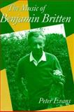 The Music of Benjamin Britten, Evans, Peter, 0198165900