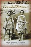 Cannibal Fictions : American Explorations of Colonialism, Race, Gender, and Sexuality, Berglund, Jeff, 0299215903