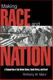 Making Race and Nation : A Comparison of South Africa, the United States, and Brazil, Marx, Anthony W., 0521585902