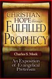 Christian Hope Through Fulfilled Prophecy, Charles Meek, 0615705901