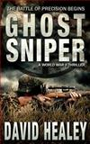 Ghost Sniper: a World War II Thriller, David Healey, 0615945902