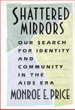 Shattered Mirrors : Our Search for Identity and Community in the AIDS Era, Price, Monroe E., 0674805909