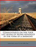 Commentaries on the Four Last Books of Moses Arranged in the Form of a Harmony, John King and Jean Calvin, 1149315903
