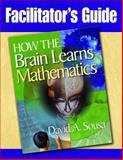 Facilitator's Guide, How the Brain Learns Mathematics, David A. Sousa, 141296590X
