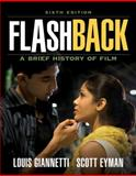 Flashback : A Brief Film History, Giannetti, Louis and Eyman, Scott, 0205695906