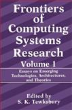 Frontiers of Computing Systems Research : Essays on Emerging Technologies, Architectures, and Theories, Tewksbury, S. K., 030643590X
