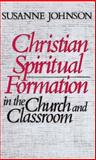 Christian Spiritual Formation in the Church and Classroom, Susanne Johnson, 0687075904